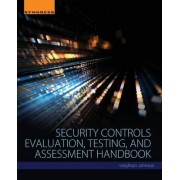 Security Controls Evaluation, Testing, and Assessment Handbook by Leighton Johnson