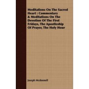 Meditations On The Sacred Heart by Joseph McDonnell