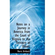 Notes on a Journey in America from the Coast of Virginia to the Territory of Illinois by Morris Birkbeck
