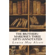 The Brothers/ Marjorie's Three Gifts (Annotated)