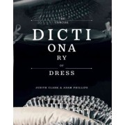 The Concise Dictionary of Dress by Judith Clark