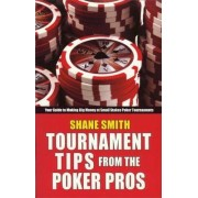 Tournament Tips from the Poker Pros by Shane Smith