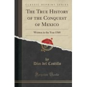The True History of the Conquest of Mexico by D
