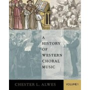 A History of Western Choral Music, Volume 1 by Chester L. Alwes