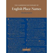 The Cambridge Dictionary of English Place-names by Victor Watts