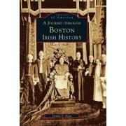 A Journey Through Boston Irish History by Dennis P Ryan