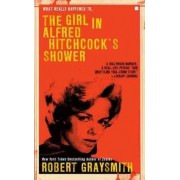 The Girl in Alfred Hitchock's Shower by Robert Graysmith