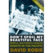 Don't Spoil My Beautiful Face by David Robie