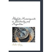 Absolute Measurements in Electricity and Magnetism by Andrew Gray