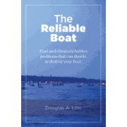 The Reliable Boat: Find and Eliminate Hidden Problems That Can Disable or Destroy Your Boat