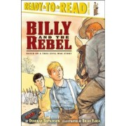 Billy and the Rebel: Base On a True Civil War Story by Deborah Hopkinson