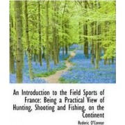 An Introduction to the Field Sports of France by Roderic O'Connor