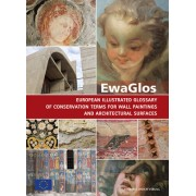 Ewaglos European Illustrated Glossary of Conservation Terms for Wall Paintings and Architectural Surfaces: English Definitions with Translations Into
