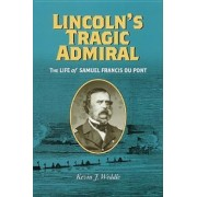 Lincoln's Tragic Admiral by Kevin J. Weddle