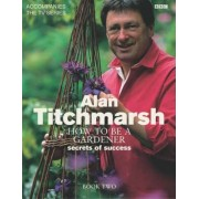 How to be a Gardener: Book Two: Book Two by Alan Titchmarsh