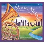M Is for Melody by Kathy-Jo Wargin
