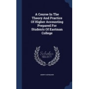 A Course in the Theory and Practice of Higher Accounting Prepared for Students of Eastman College