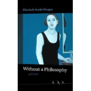 Without a Philosophy by Elizabeth Seydel Morgan