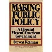 Making Public Policy by Steven Kelman