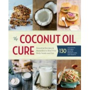 The Coconut Oil Cure: Essential Recipes and Remedies to Heal Your Body Inside and Out, Paperback