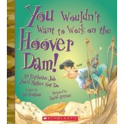 You Wouldn't Want to Work on the Hoover Dam! by Ian Graham