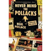 Never Mind The Pollacks: A Rock & Roll Novel by Neal Pollack