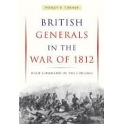 British Generals in the War of 1812 by Wesley B. Turner