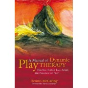 A Manual of Dynamic Play Therapy by Dennis McCarthy