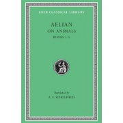 On the Characteristics of Animals: Bks.I-IV v. 1 by Aelian