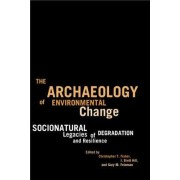 The Archaeology of Environmental Change by Christopher T. Fisher