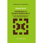 Introduction to Classical Mathematics: From the Quadratic Reciprocity Law to the Uniformization Theorem v. 1 by Helmut Koch