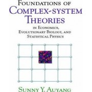 Foundations of Complex-system Theories by Sunny Y. Auyang