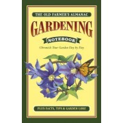 Old Farmer's Almanac Gardening Notebook: Chronicle Your Garden Day-By-Day