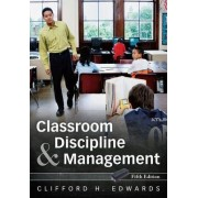 Classroom Discipline and Management by Clifford H. Edwards