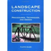 Landscape Construction Procedures, Techniques & Design by Floyd A Giles