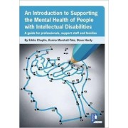 An Introduction to Supporting the Mental Health of People with Intellectual Disabilities: A Guide for Professionals, Support Staff and Families 2016 by Eddie Chaplin