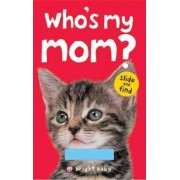 Who's My Mom? by Roger Priddy