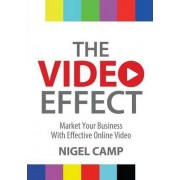 The Video Effect - Market Your Business with Effective Online Video by Nigel Camp
