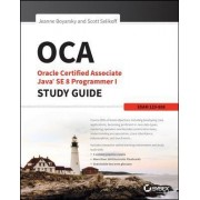 OCA: Oracle Certified Associate Java SE 8 Programmer I Study Guide by Jeanne Boyarsky