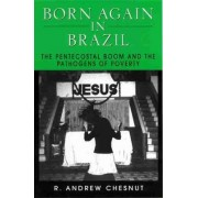 Born Again in Brazil by R. Andrew Chesnut