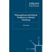 Philosophical and Ethical Problems in Mental Handicap by P. Byrne