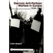 German Anti-partisan Warfare in Europe by Colin Heaton