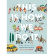 This Is How We Do It: One Day in the Lives of Seven Kids from Around the World, Hardcover