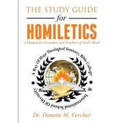 The Study Guide for Homiletics: A Manual for Preachers and Teachers of God's Word