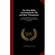 The Holy Bible, Containing the Old and New Testaments: With Original Notes, Practical Observation, and Copious Marginal References