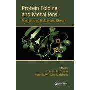 Protein Folding and Metal Ions by Claudio M. Gomes