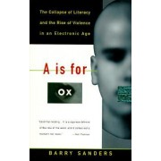 The Collapse of Literacy and the Rise of Violence by Barry Sanders