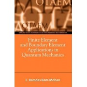 Finite Element and Boundary Element Applications in Quantum Mechanics by Ramdas Ram-Mohan
