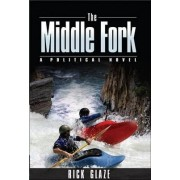 The Middle Fork by Rick Glaze