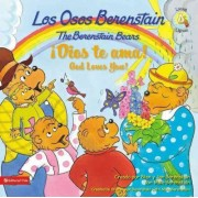 Los Osos Berenstain !Dios Te ama!/The Berenstain Bears God Loves You! by Stan And Jan Berenstain W